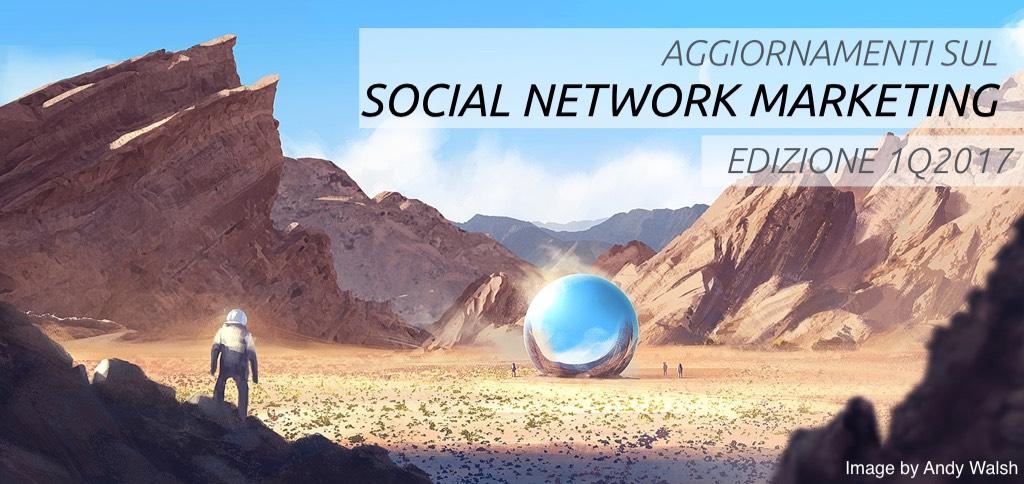 Novità del 1Q 2017 Social Network Marketing (Aggiornamento)